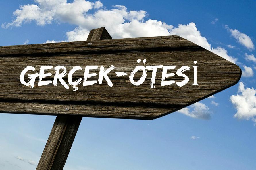 GERÇEK-ÖTESİ